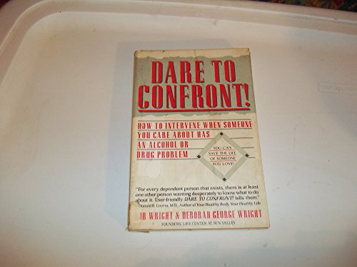 Dare to Confront!: How to Intervene When Someone You Care About Has an Alcohol or Drug Problem
