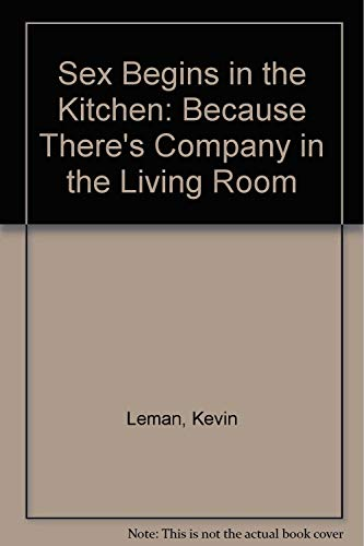 9780440504436: Sex Begins in the Kitchen: Because There's Company in the Living Room