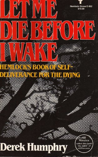 9780440504771: Let Me Die Before I Wake: Hemlock's Book of Self-Deliverance for the Dying