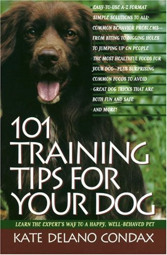 101 Training Tips for Your Dog: Decker, Kate Delano-Condax