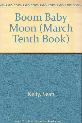 Boom Baby Moon (March Tenth Book): Sean Kelly