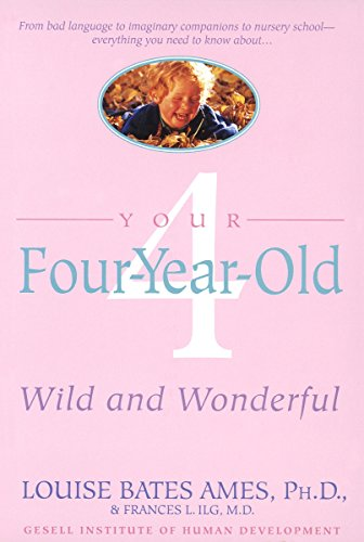 Your Four-Year-Old: Wild and Wonderful (0440506751) by Ames, Louise Bates
