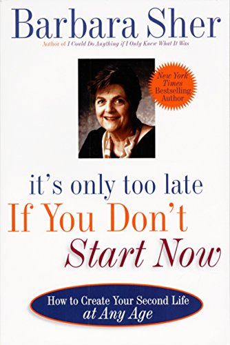 9780440507185: It's Only Too Late If You Don't Start Now: HOW TO CREATE YOUR SECOND LIFE AT ANY AGE