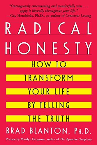 Radical Honesty How To Transform Your Life By Telling The Truth
