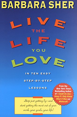 Live the Life You Love: In Ten Easy Step-By Step Lessons: Sher, Barbara