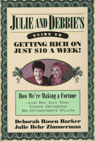 9780440507819: Julie and Debbie's Guide to Getting Rich on Just $10 a Week: How We're Making a Fortune-And You Can Too-Using Dividend Re-Investment Plans