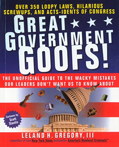 9780440507864: Great Government Goofs: Over 350 Loopy Laws, Hilarious Screw-Ups and Acts-Idents of Congress