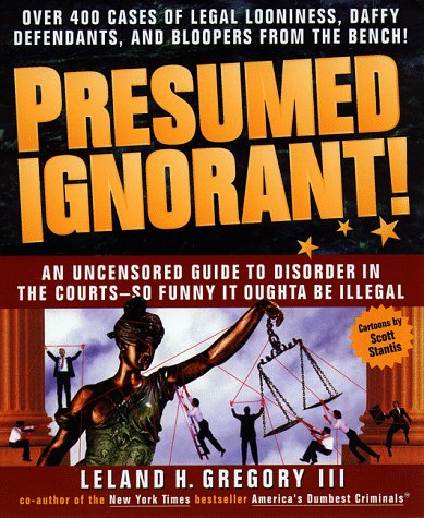 9780440507895: Presumed Ignorant!: Over 400 Cases of Legal Looniness, Daffy Defendants, and Bloopers from the Bench