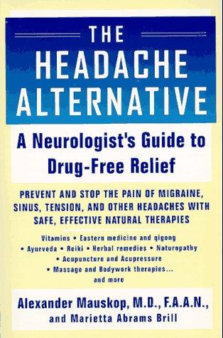 The Headache Alternative: A Neurologist's Guide to Drug- Free Relief: Mauskop, Alexander