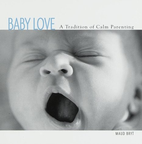 Baby Love A Tradition Of Calm Parenting: Maud Bryt