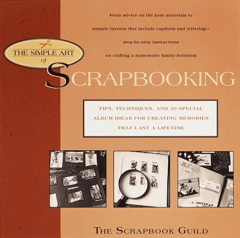 9780440508397: The Simple Art of Scrapbooking: Tips, Techniques, and 30 Special Album Ideas for Creating Memories that Last the Lifetime