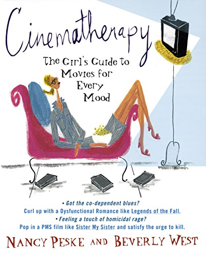 Cinematherapy: The Girl's Guide to Movies for Every Mood: West, Beverly