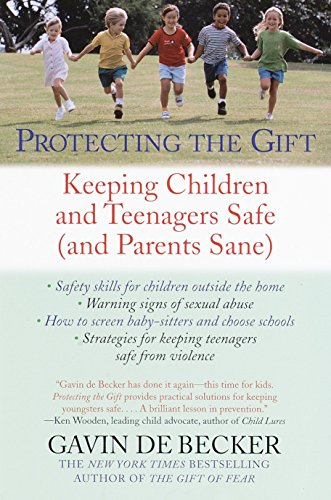 9780440509004: Protecting the Gift: Keeping Children and Teenagers Safe (And Parents Sane)