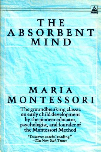 The Absorbent Mind: Montessori, Maria