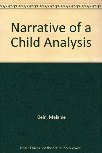 9780440561958: Narrative of a Child Analysis: The Conduct of the Psycho-Analysis of Children as Seen in the Treatment of a Ten-Year Old