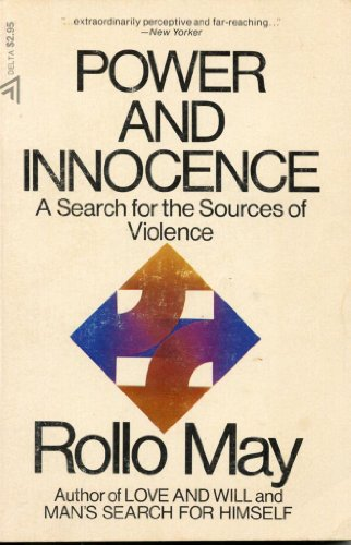 Power and innocence: A search for the sources of violence (A Delta book) (0440570239) by Rollo May