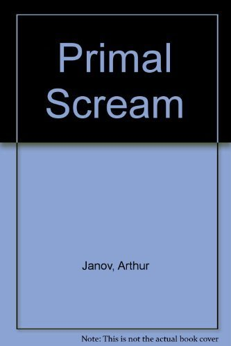 The Primal Scream: Janov, Arthur