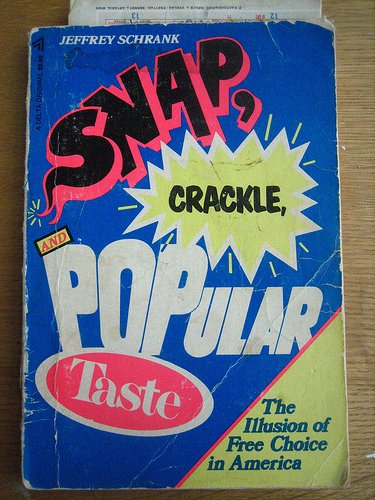 9780440571551: Snap, Crackle, and Popular Taste: The Illusion of Free Choice in America