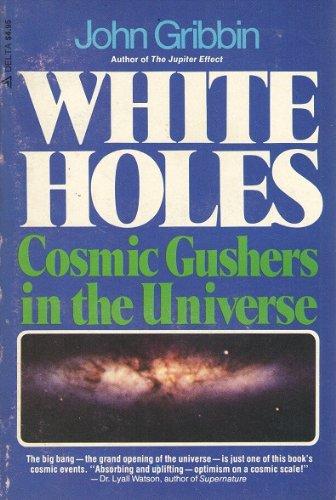 White Holes: Cosmic Gushers in the Universe Paperback: John Gribbin