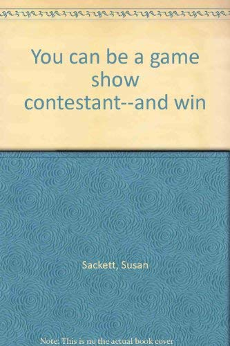 You can be a game show contestant--and win: Sackett, Susan