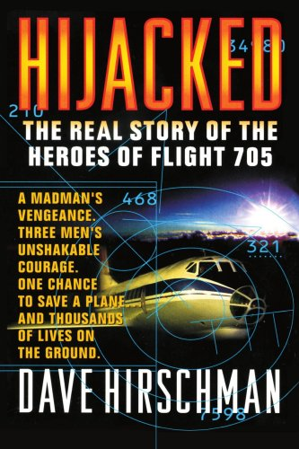 Hijacked: The Real Story of the Heroes of Flight 705: Hirschman, Dave