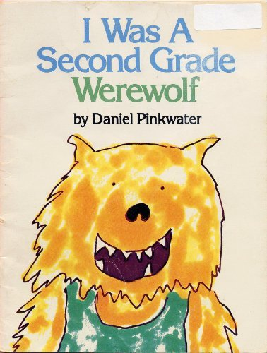 9780440840480: I WAS A SECOND GRADE WEREWOLF by Daniel Pinkwater (1989 Softcover 9 x 7 inches, 32 pages Trumpet Club Special Edition)