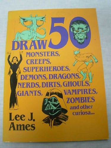 9780440840633: Draw 50 Monsters, Creeps, Superheroes, Demons, Dragons, Nerds, Dirts, Ghouls, Giants, Vampires, Zombies, and Other Curiosa