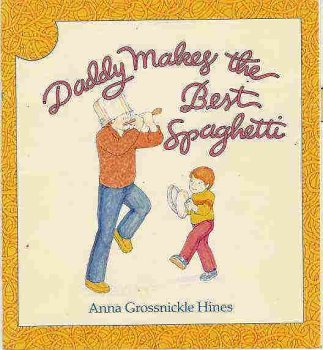 Daddy Makes the Best Spaghetti: Hines, Anna Grossnickle
