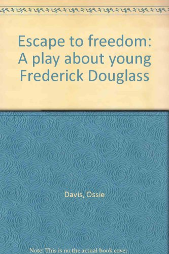 Escape to freedom: A play about young Frederick Douglass: Davis, Ossie