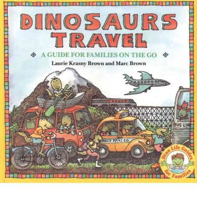 Dinosaurs Travel: A Guide for Families on the Go (0440846633) by Laurie Krasny Brown; Marc Brown; Laurie Krasny Brown; Marc Brown