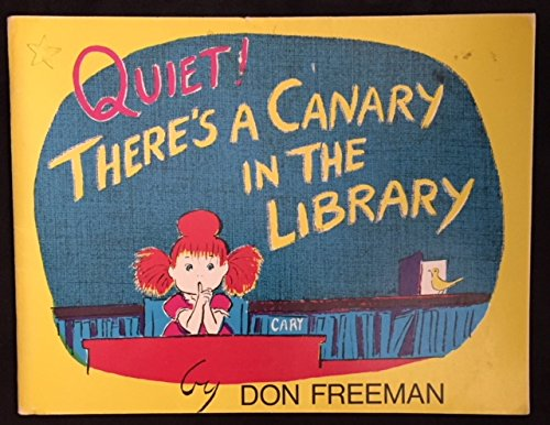 Quiet!: There's a canary in the library: Freeman, Don