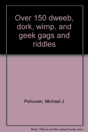 9780440849704: Over 150 dweeb, dork, wimp, and geek gags and riddles