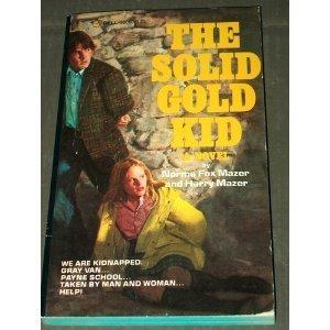 The Solid Gold Kid: Mazer, Norma Fox; Mazer, Harry