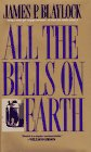 ALL THE BELLS ON EARTH: Blaylock, James P.
