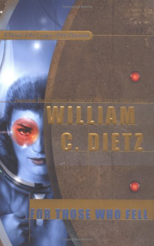 For Those Who Fell: A Novel of the Legion of the Damned (0441011985) by Dietz, William C.