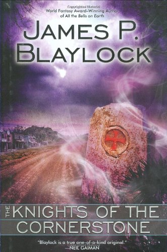 THE KNIGHTS OF THE CORNERSTONE: Blaylock, James P.