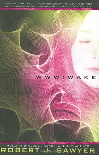 WWW: Wake (WWW Trilogy): Sawyer, Robert J.
