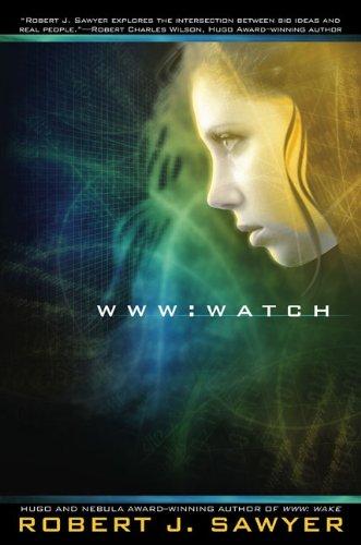 WWW: Watch (WWW Trilogy): Robert J. Sawyer