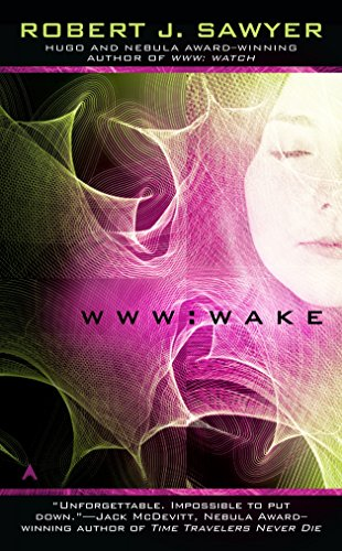 WWW: Wake (The WWW Trilogy): Robert J. Sawyer