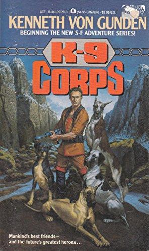 K-9 Corps: Book 1: Von Gunden, Kenneth