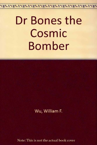 Dr Bones Bk2: Cosmic Bomber (Dr. Bones, Book 2) (0441156738) by Wu, William F.
