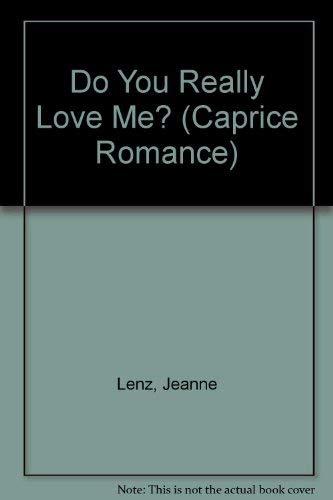 Do You Really Love Me? (Caprice Romance): Jeanne Lenz