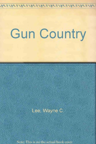 Gun Country: Lee, Wayne C.