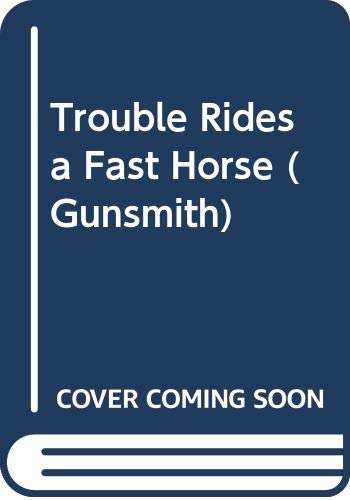 9780441309047: Trouble Rides a Fast Horse (Gunsmith)