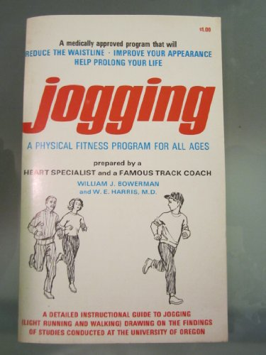 Jogging: A Physical Fitness Program for All Ages: William J. Bowerman, W. E. Harris