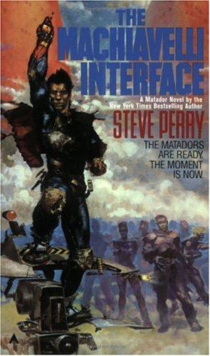 The Machiavelli Interface #3 (The Matador Trilogy,: Perry, Steve