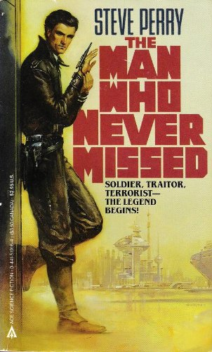 The Man Who Never Missed (Matador, Bk. 1) (0441519164) by Steve Perry