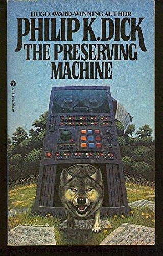 Preserving Machine: Dick, Philip K.