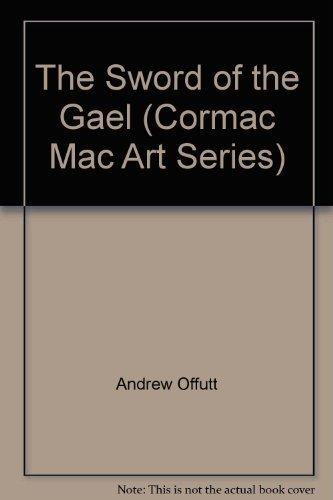 Sword Of The Gael (Cormac Mac Art Series): Offutt, Andrew J.