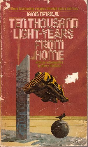 Ten Thousand Light-Years from Home: Tiptree, James, Jr.;